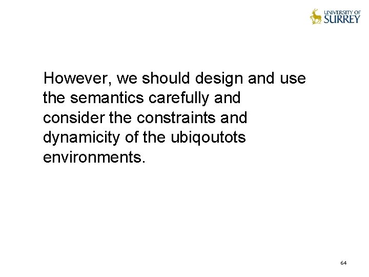 However, we should design and use the semantics carefully and consider the constraints and