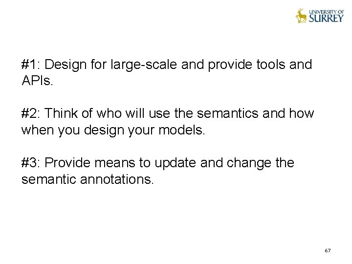 #1: Design for large-scale and provide tools and APIs. #2: Think of who will