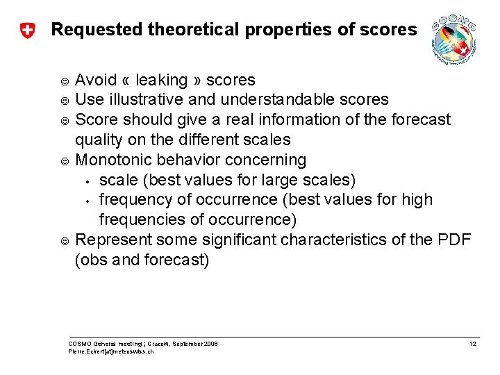 Requested theoretical properties of scores J J J Avoid « leaking » scores Use
