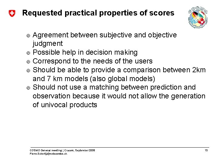 Requested practical properties of scores J J J Agreement between subjective and objective judgment