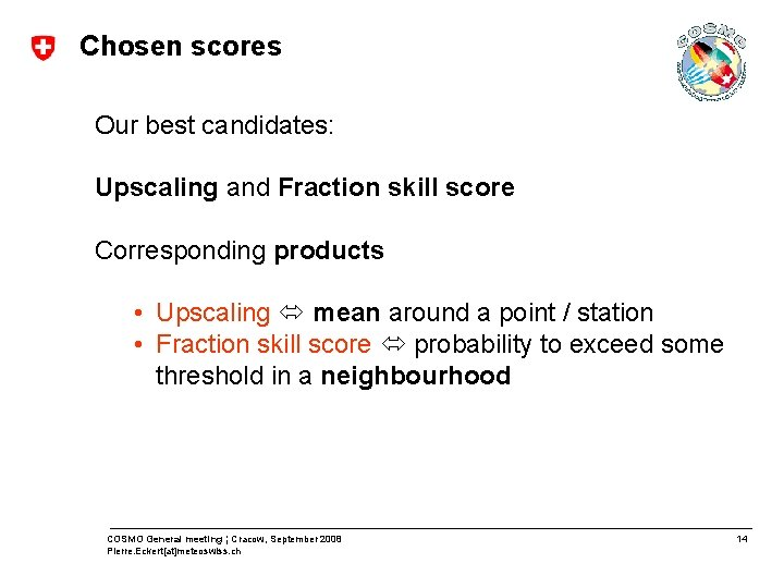 Chosen scores Our best candidates: Upscaling and Fraction skill score Corresponding products • Upscaling