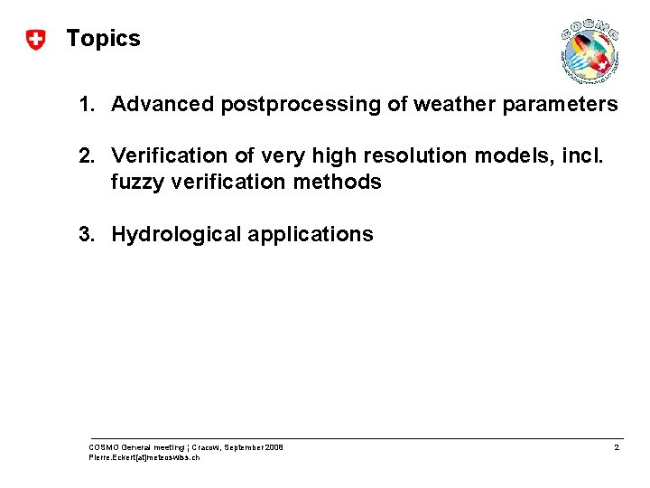 Topics 1. Advanced postprocessing of weather parameters 2. Verification of very high resolution models,