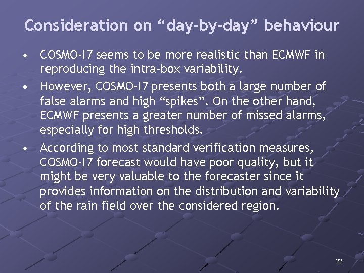 """Consideration on """"day-by-day"""" behaviour • COSMO-I 7 seems to be more realistic than ECMWF"""