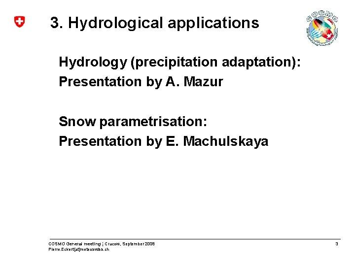 3. Hydrological applications Hydrology (precipitation adaptation): Presentation by A. Mazur Snow parametrisation: Presentation by