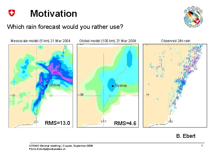 Motivation Which rain forecast would you rather use? Mesoscale model (5 km) 21 Mar