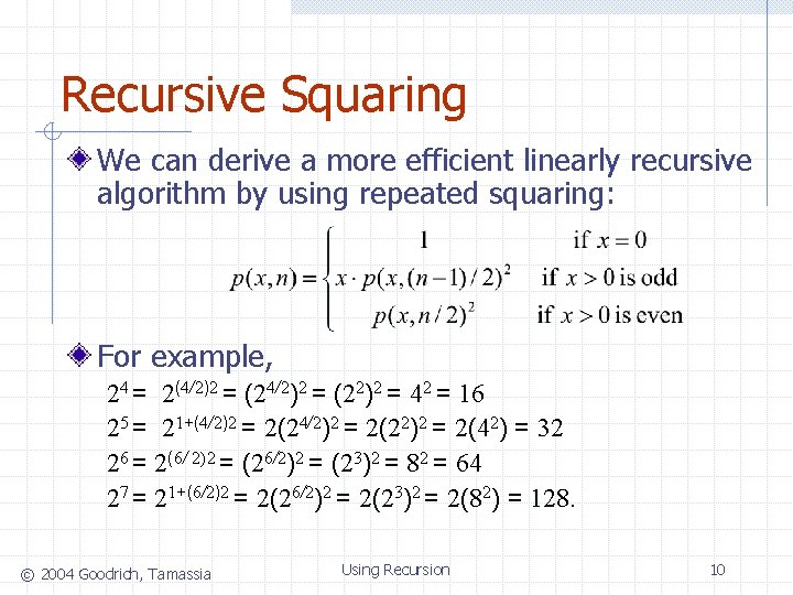 Recursive Squaring We can derive a more efficient linearly recursive algorithm by using repeated
