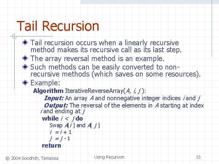 Tail Recursion Tail recursion occurs when a linearly recursive method makes its recursive call