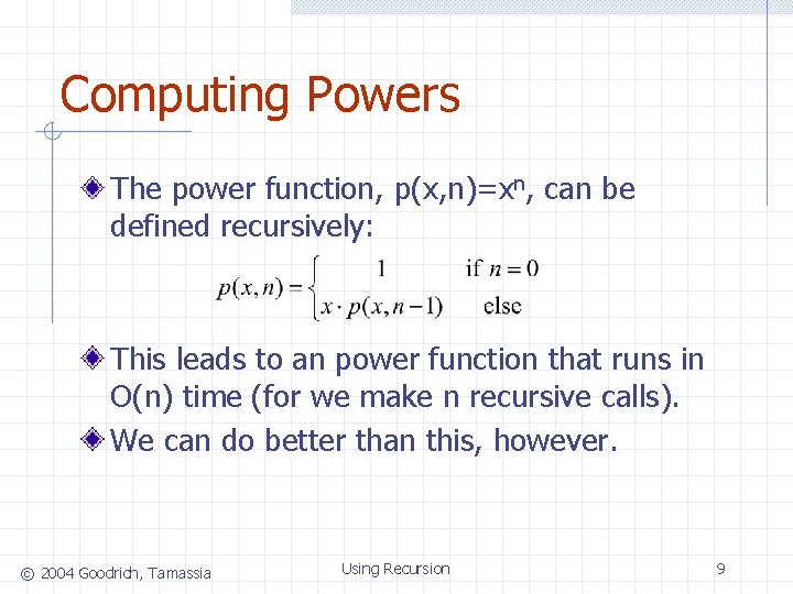 Computing Powers The power function, p(x, n)=xn, can be defined recursively: This leads to