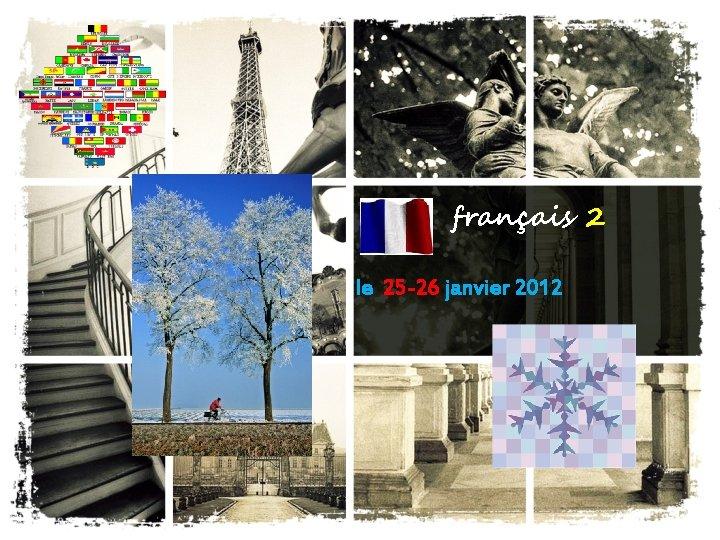 français 2 le 25 -26 janvier 2012