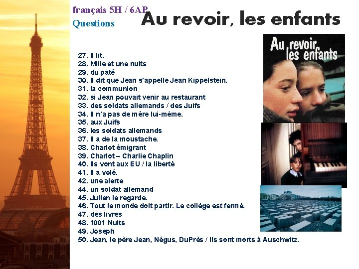 français 5 H / 6 AP Questions Au revoir, les enfants 27. Il lit.
