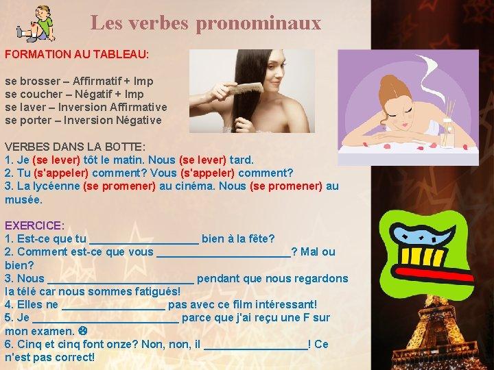 Les verbes pronominaux FORMATION AU TABLEAU: se brosser – Affirmatif + Imp se