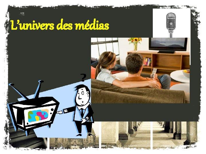 L'univers des médias
