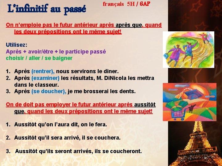 L'infinitif au passé français 5 H / 6 AP On n'emploie pas le futur