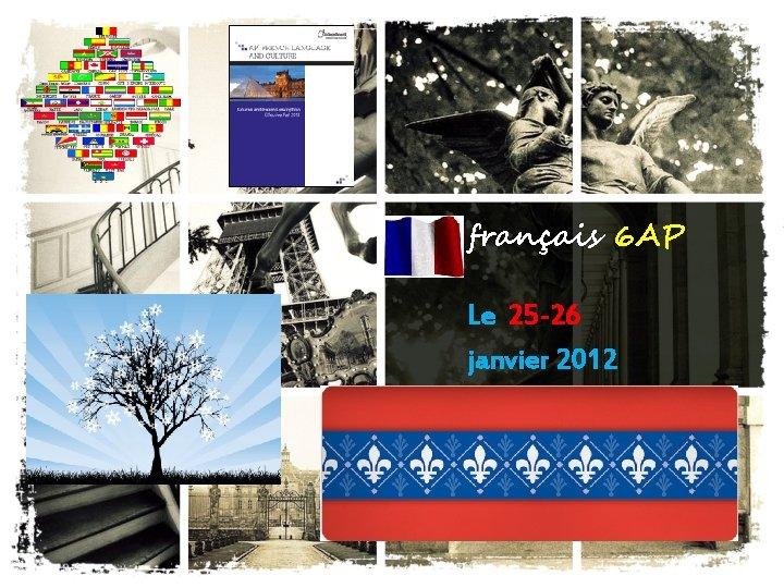 français 6 AP Le 25 -26 janvier 2012