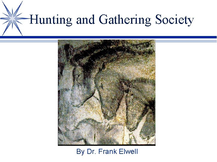 Hunting and Gathering Society By Dr. Frank Elwell