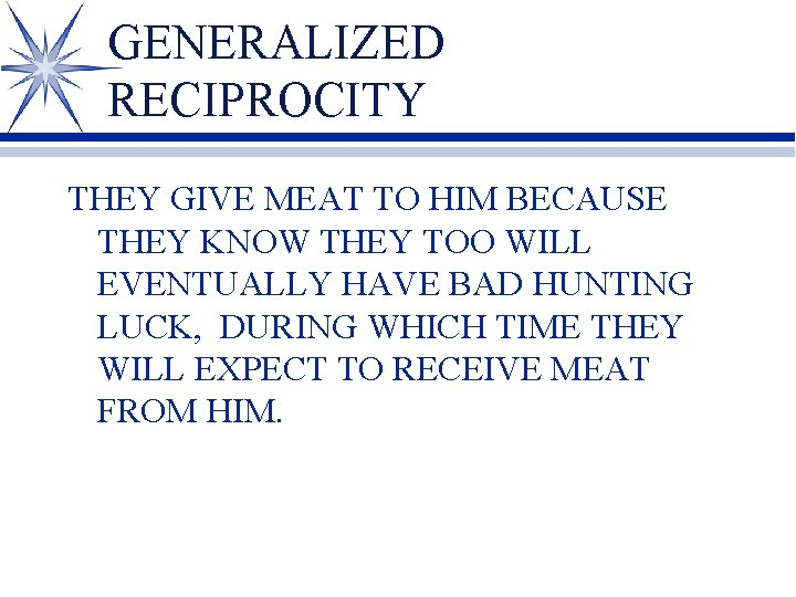 GENERALIZED RECIPROCITY THEY GIVE MEAT TO HIM BECAUSE THEY KNOW THEY TOO WILL EVENTUALLY