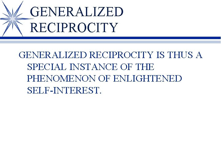 GENERALIZED RECIPROCITY IS THUS A SPECIAL INSTANCE OF THE PHENOMENON OF ENLIGHTENED SELF-INTEREST.