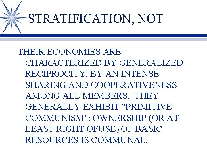 STRATIFICATION, NOT THEIR ECONOMIES ARE CHARACTERIZED BY GENERALIZED RECIPROCITY, BY AN INTENSE SHARING AND