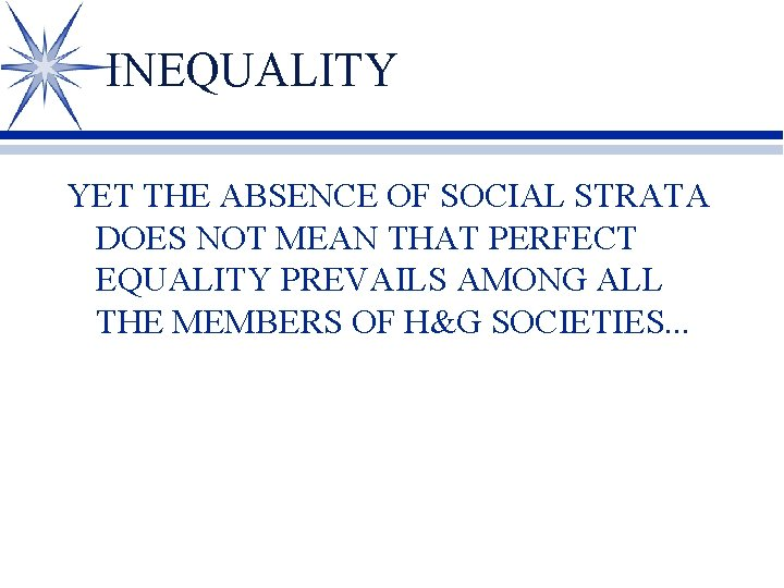 INEQUALITY YET THE ABSENCE OF SOCIAL STRATA DOES NOT MEAN THAT PERFECT EQUALITY PREVAILS