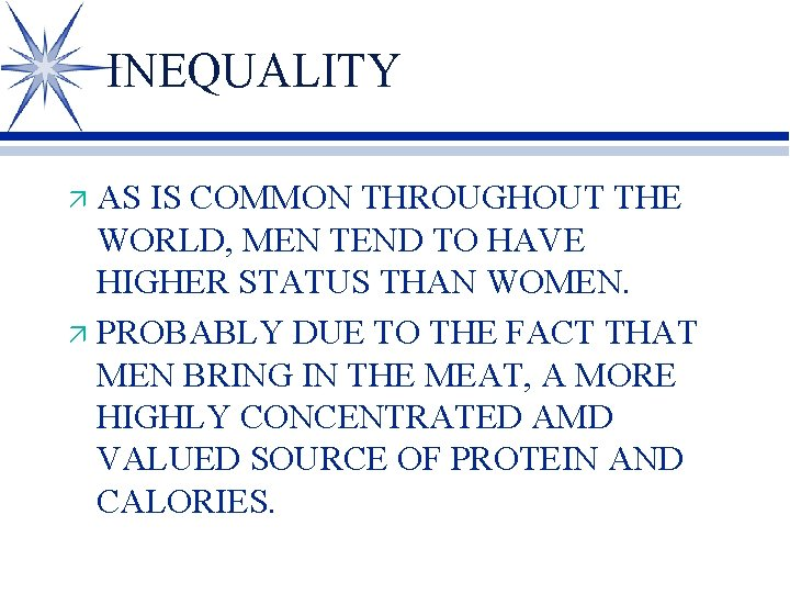 INEQUALITY AS IS COMMON THROUGHOUT THE WORLD, MEN TEND TO HAVE HIGHER STATUS THAN