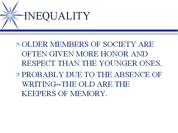 INEQUALITY OLDER MEMBERS OF SOCIETY ARE OFTEN GIVEN MORE HONOR AND RESPECT THAN THE