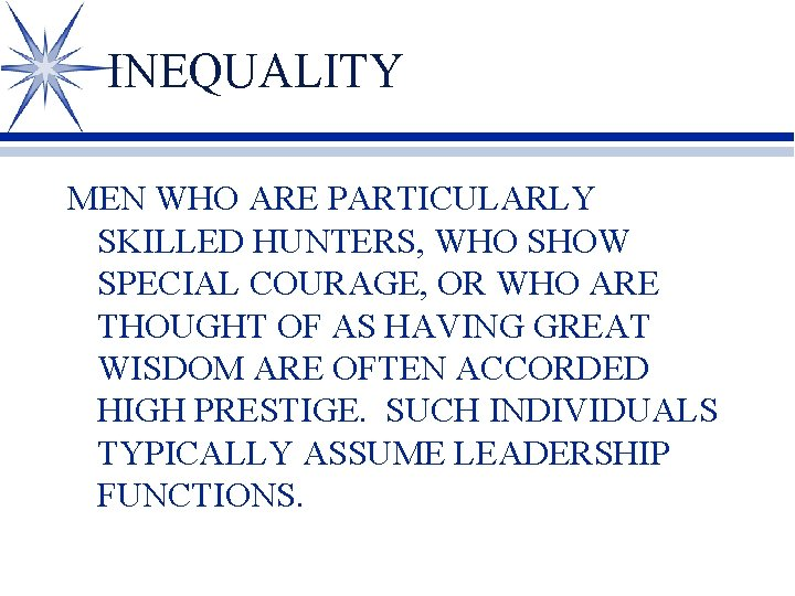 INEQUALITY MEN WHO ARE PARTICULARLY SKILLED HUNTERS, WHO SHOW SPECIAL COURAGE, OR WHO ARE