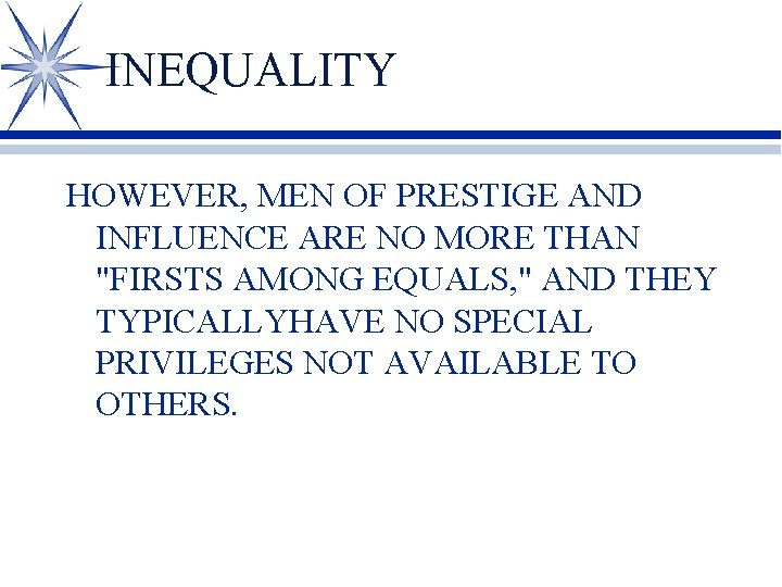"""INEQUALITY HOWEVER, MEN OF PRESTIGE AND INFLUENCE ARE NO MORE THAN """"FIRSTS AMONG EQUALS,"""