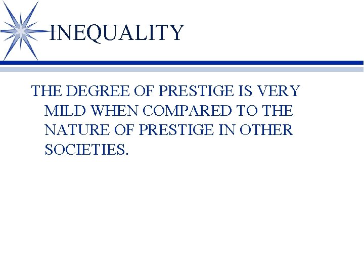 INEQUALITY THE DEGREE OF PRESTIGE IS VERY MILD WHEN COMPARED TO THE NATURE OF