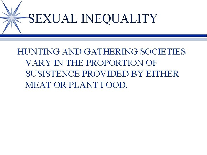 SEXUAL INEQUALITY HUNTING AND GATHERING SOCIETIES VARY IN THE PROPORTION OF SUSISTENCE PROVIDED BY