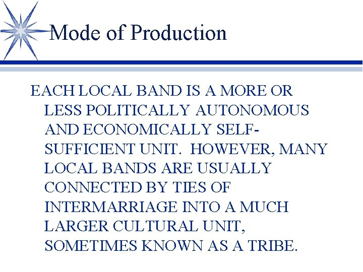 Mode of Production EACH LOCAL BAND IS A MORE OR LESS POLITICALLY AUTONOMOUS AND