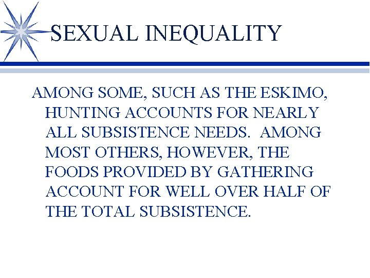 SEXUAL INEQUALITY AMONG SOME, SUCH AS THE ESKIMO, HUNTING ACCOUNTS FOR NEARLY ALL SUBSISTENCE