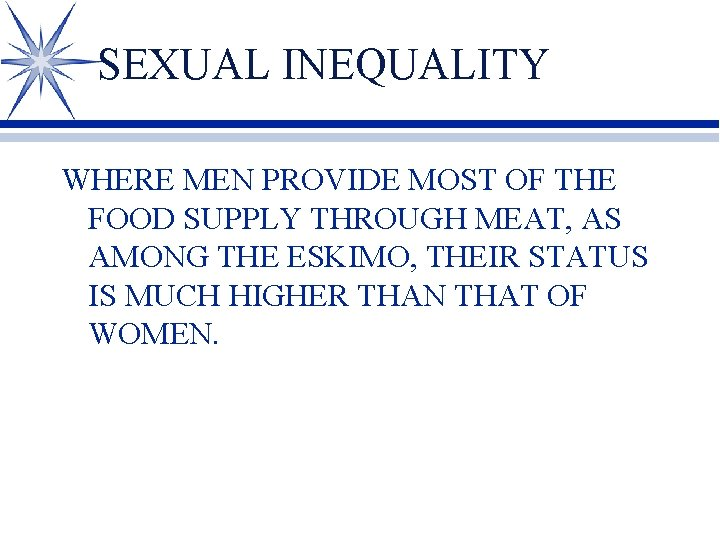 SEXUAL INEQUALITY WHERE MEN PROVIDE MOST OF THE FOOD SUPPLY THROUGH MEAT, AS AMONG