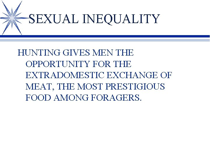 SEXUAL INEQUALITY HUNTING GIVES MEN THE OPPORTUNITY FOR THE EXTRADOMESTIC EXCHANGE OF MEAT, THE