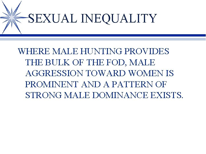 SEXUAL INEQUALITY WHERE MALE HUNTING PROVIDES THE BULK OF THE FOD, MALE AGGRESSION TOWARD