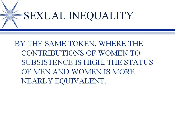 SEXUAL INEQUALITY BY THE SAME TOKEN, WHERE THE CONTRIBUTIONS OF WOMEN TO SUBSISTENCE IS