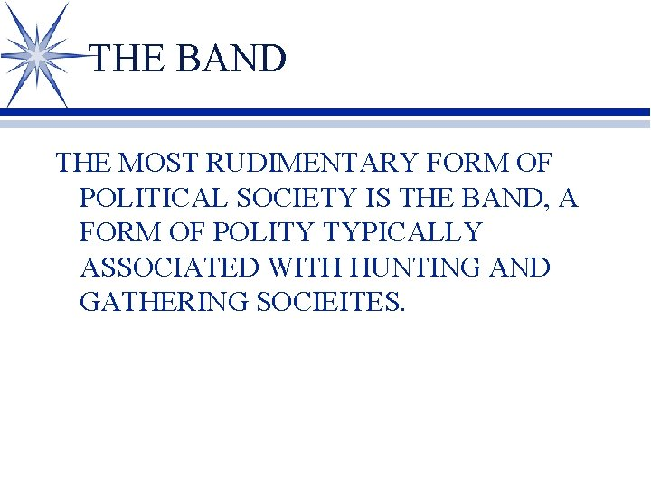 THE BAND THE MOST RUDIMENTARY FORM OF POLITICAL SOCIETY IS THE BAND, A FORM