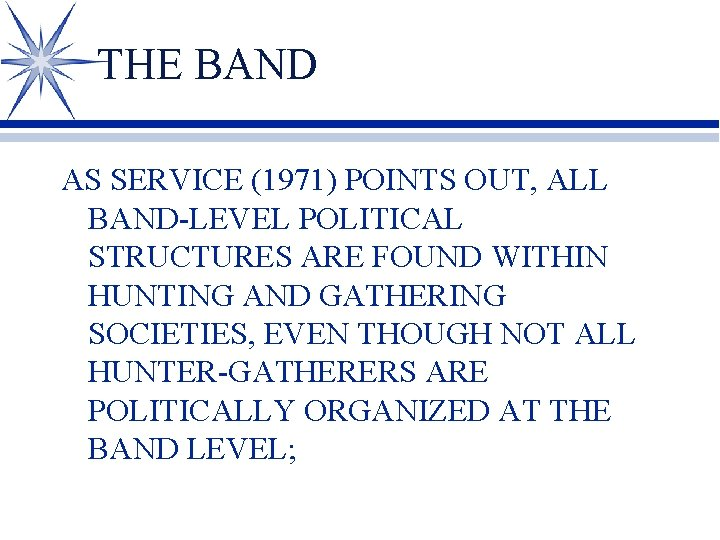 THE BAND AS SERVICE (1971) POINTS OUT, ALL BAND-LEVEL POLITICAL STRUCTURES ARE FOUND WITHIN