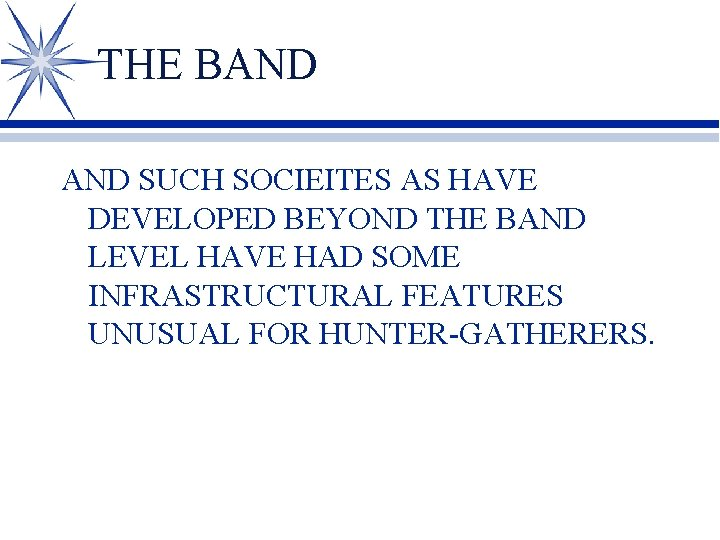 THE BAND SUCH SOCIEITES AS HAVE DEVELOPED BEYOND THE BAND LEVEL HAVE HAD SOME