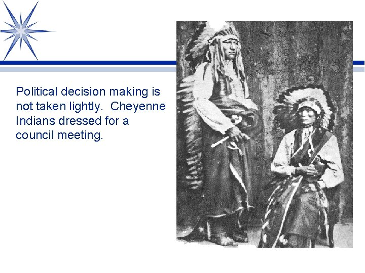 Political decision making is not taken lightly. Cheyenne Indians dressed for a council meeting.