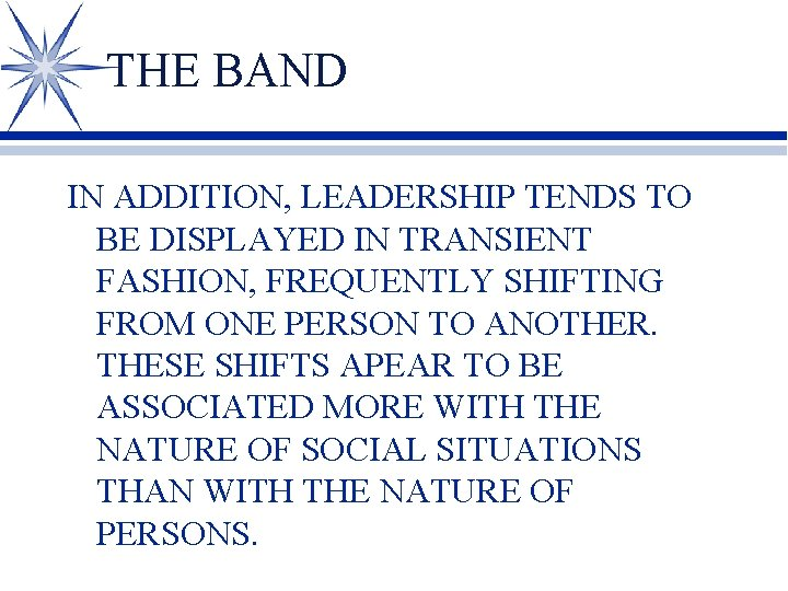 THE BAND IN ADDITION, LEADERSHIP TENDS TO BE DISPLAYED IN TRANSIENT FASHION, FREQUENTLY SHIFTING