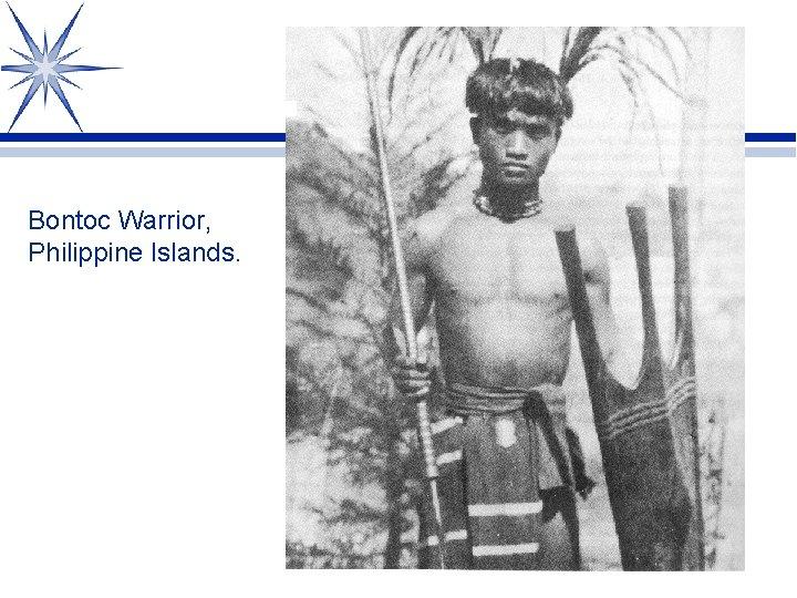 Bontoc Warrior, Philippine Islands.
