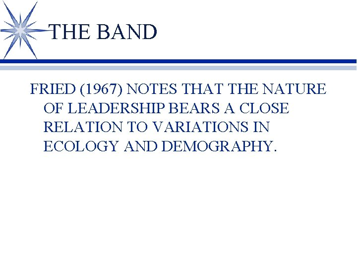 THE BAND FRIED (1967) NOTES THAT THE NATURE OF LEADERSHIP BEARS A CLOSE RELATION