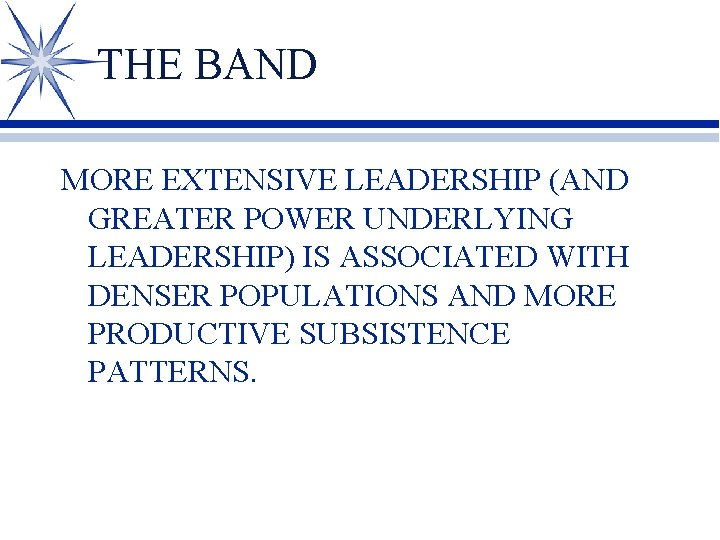 THE BAND MORE EXTENSIVE LEADERSHIP (AND GREATER POWER UNDERLYING LEADERSHIP) IS ASSOCIATED WITH DENSER