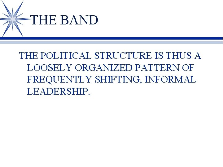 THE BAND THE POLITICAL STRUCTURE IS THUS A LOOSELY ORGANIZED PATTERN OF FREQUENTLY SHIFTING,