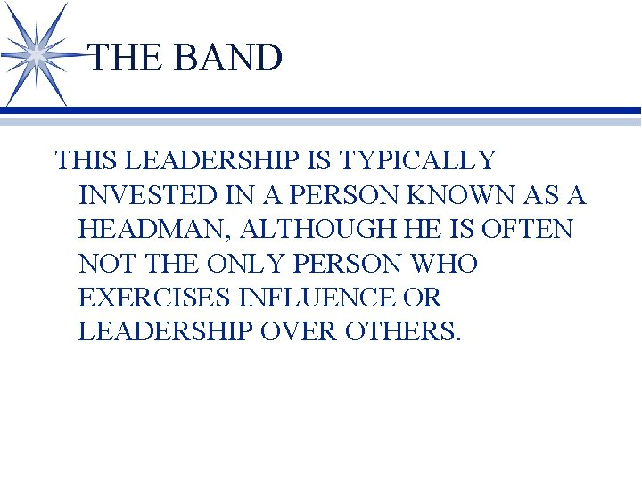 THE BAND THIS LEADERSHIP IS TYPICALLY INVESTED IN A PERSON KNOWN AS A HEADMAN,
