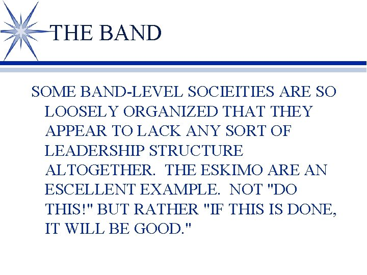 THE BAND SOME BAND-LEVEL SOCIEITIES ARE SO LOOSELY ORGANIZED THAT THEY APPEAR TO LACK