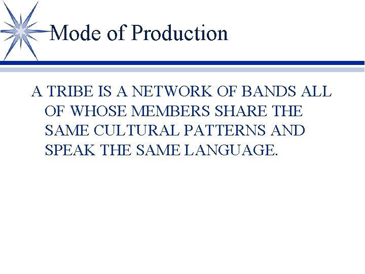 Mode of Production A TRIBE IS A NETWORK OF BANDS ALL OF WHOSE MEMBERS