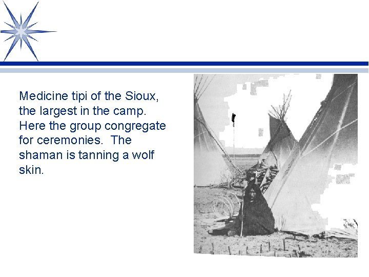 Medicine tipi of the Sioux, the largest in the camp. Here the group congregate