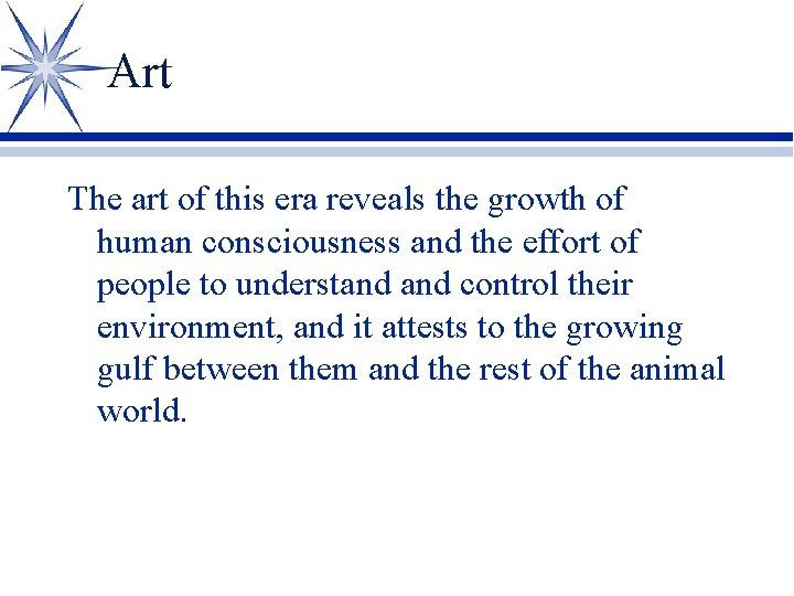 Art The art of this era reveals the growth of human consciousness and the