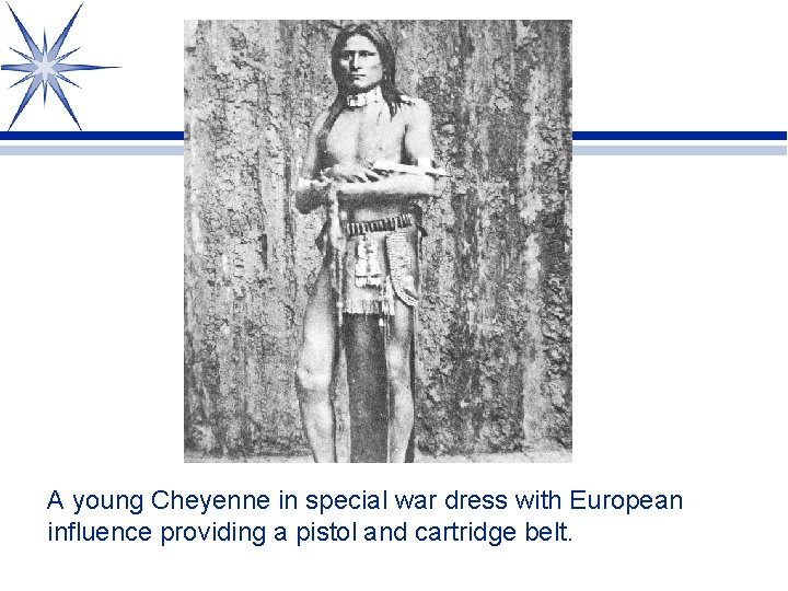 A young Cheyenne in special war dress with European influence providing a pistol and